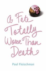 A FATE TOTALLY WORSE THAN DEATH by Paul Fleischman