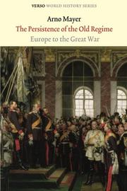 THE PERSISTENCE OF THE OLD REGIME: Europe to the Great War by Arno Mayer
