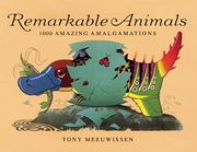 """REMARKABLE ANIMALS: 1,000 Amazing Amalgamations"" by Tony Meeuwissen"