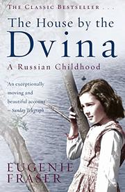 THE HOUSE BY THE DVINA: A Russian Childhood by Eugenie Fraser