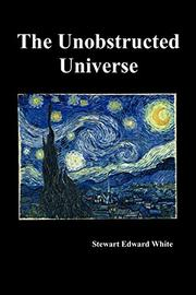 THE UNOBSTRUCTED UNIVERSE by Stewart Edward White