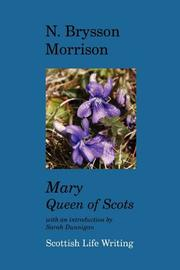 MARY, QUEEN OF SCOTS by N. Brysson Morrison