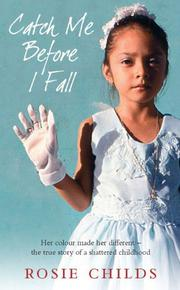 CATCH ME BEFORE I FALL by Rosie Childs