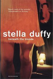 BENEATH THE BLONDE by Stella Duffy