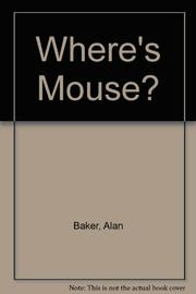 WHERE'S MOUSE? by Alan Baker
