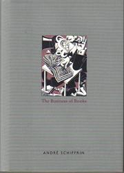 THE BUSINESS OF BOOKS by Andre Schiffrin