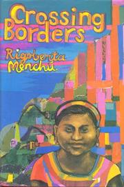 CROSSING BORDERS by Rigoberta Menchú