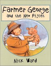 FARMER GEORGE AND THE NEW PIGLET by Nick Ward