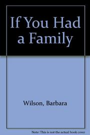 IF YOU HAD A FAMILY by Barbara Wilson