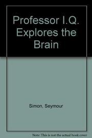 PROFESSOR I.Q. EXPLORES THE BRAIN by Seymour Simon