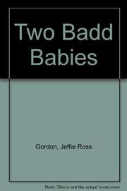 TWO BADD BABIES by Jeffie Ross Gordon