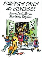 SOMEBODY CATCH MY HOMEWORK by David L. Harrison