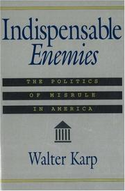 INDISPENSABLE ENEMIES: The Politics of Misrule in America by Walter Karp