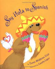 SAY HOLA TO SPANISH by Susan Middleton Elya