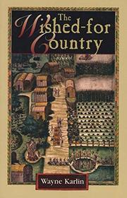 THE WISHED FOR COUNTRY by Wayne Karlin