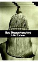BAD HOUSEKEEPING by Julie Edelson
