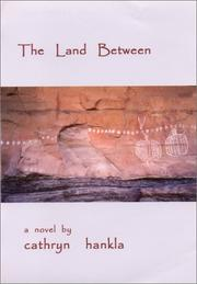 THE LAND BETWEEN by Cathryn Hankla