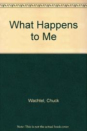 WHAT HAPPENS TO ME by Chuck Wachtel