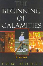 THE BEGINNING OF CALAMITIES by Tom House