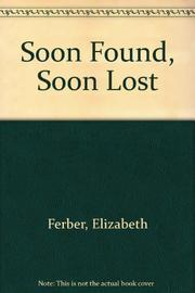SOON FOUND, SOON LOST by Elizabeth Ferber