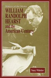 WILLIAM RANDOLPH HEARST AND THE AMERICAN CENTURY by Nancy Whitelaw