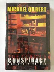 THE CURIOUS CONSPIRACY by Michael Gilbert