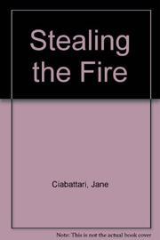 STEALING THE FIRE by Jane Ciabattari