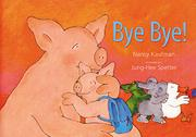 BYE, BYE! by Nancy Kaufmann