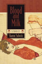 BLOOD AND MILK by Sharon Solwitz