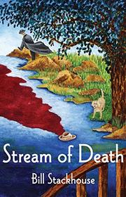 STREAM OF DEATH by Bill Stackhouse