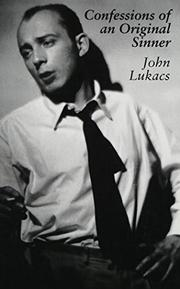 CONFESSIONS OF AN ORIGINAL SINNER by John Lukacs
