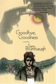 GOODBYE, GOODNESS by Sam Brumbaugh