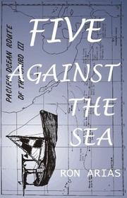 FIVE AGAINST THE SEA: A True Story of Courage and Survival by Ron Arias