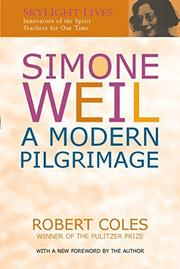 SIMONE WEIL: A Modern Pilgrimage by Robert Coles