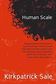 HUMAN SCALE by Kirkpatrick Sale