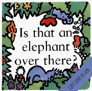 Book Cover for IS THAT AN ELEPHANT OVER THERE?