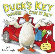 DUCK'S KEY, WHERE CAN IT BE? by Jez Alborough