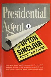 PRESIDENTIAL AGENT by Upton Sinclair