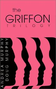 THE GRIFFON TRILOGY by Andrea and Douglas Murphy