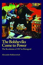 THE BOLSHEVIKS COME TO POWER: The Revolution of 1917 in Petrograd by Alexander Rabinowitch