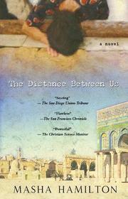 THE DISTANCE BETWEEN US by Masha Hamilton