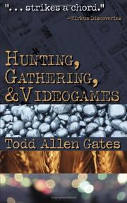 HUNTING, GATHERING & VIDEOGAMES by Todd Allen Gates