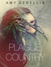 PLAGUE COUNTRY by Amy DeBellis