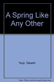 A SPRING LIKE ANY OTHER by Takashi Tsujii