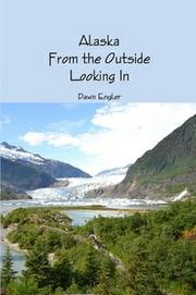 ALASKA FROM THE OUTSIDE LOOKING IN by Dawn Engler