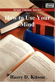 HOW TO USE YOUR MIND by Harry D. Kitson