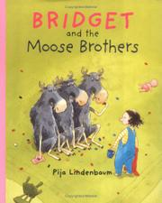 BRIDGET AND THE MOOSE BROTHERS by Pija Lindenbaum