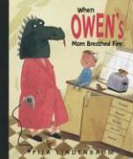 WHEN OWEN'S MOM BREATHED FIRE by Pija Lindenbaum