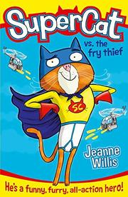 SUPERCAT VS. THE FRY THIEF by Jeanne Willis