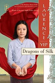 DRAGONS OF SILK by Laurence Yep